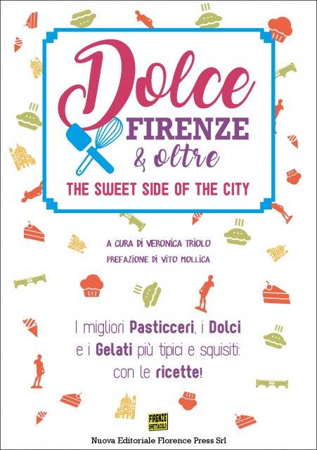 Dolce Firenze & Oltre. I migliori Pasticceri, i Dolci e i Gelati più tipici e squisiti: con le ricette!