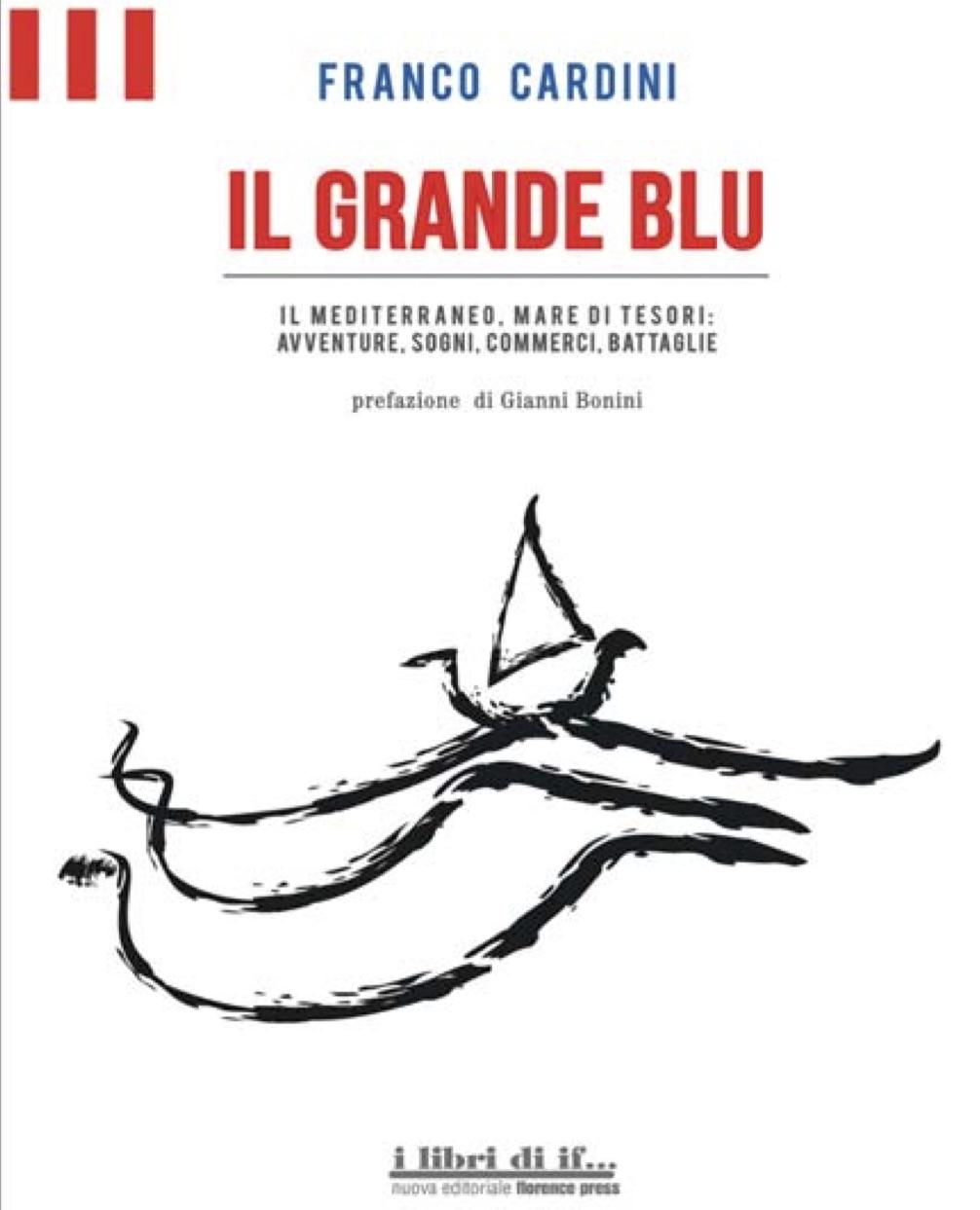 Il Grande Blu. Il Mediterraneo, mare di tesori: avventure, sogni, commerci, battaglie